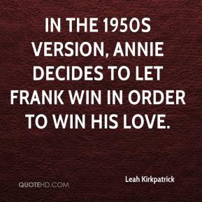 Leah Kirkpatrick  - In the 1950s version, Annie decides to let Frank win in order to win his love.