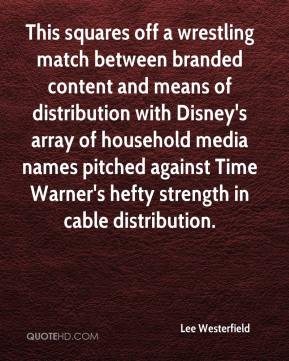 Lee Westerfield  - This squares off a wrestling match between branded content and means of distribution with Disney's array of household media names pitched against Time Warner's hefty strength in cable distribution.