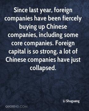 Li Shuguang  - Since last year, foreign companies have been fiercely buying up Chinese companies, including some core companies. Foreign capital is so strong, a lot of Chinese companies have just collapsed.