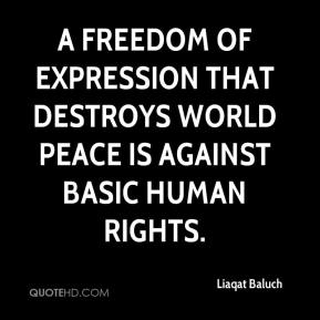 Liaqat Baluch  - A freedom of expression that destroys world peace is against basic human rights.