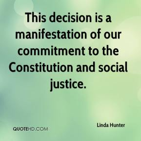 Linda Hunter  - This decision is a manifestation of our commitment to the Constitution and social justice.