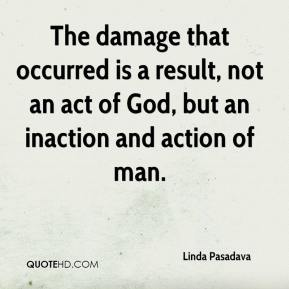 Linda Pasadava  - The damage that occurred is a result, not an act of God, but an inaction and action of man.