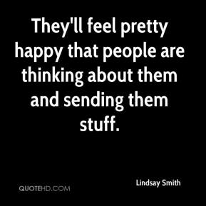 Lindsay Smith  - They'll feel pretty happy that people are thinking about them and sending them stuff.