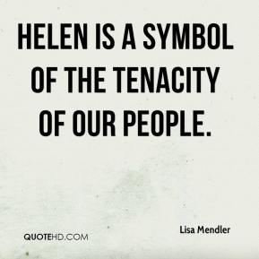 Lisa Mendler  - Helen is a symbol of the tenacity of our people.