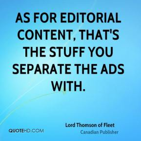 Lord Thomson of Fleet - As for editorial content, that's the stuff you separate the ads with.