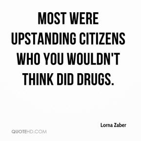 Lorna Zaber  - Most were upstanding citizens who you wouldn't think did drugs.