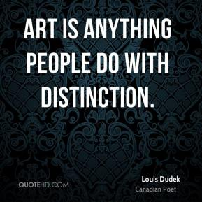 Art is anything people do with distinction.