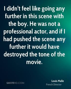 I didn't feel like going any further in this scene with the boy. He was not a professional actor, and if I had pushed the scene any further it would have destroyed the tone of the movie.