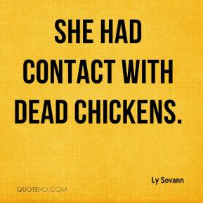 Ly Sovann  - She had contact with dead chickens.
