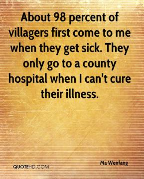 Ma Wenfang  - About 98 percent of villagers first come to me when they get sick. They only go to a county hospital when I can't cure their illness.