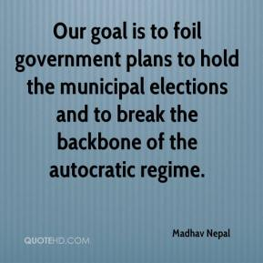 Madhav Nepal  - Our goal is to foil government plans to hold the municipal elections and to break the backbone of the autocratic regime.
