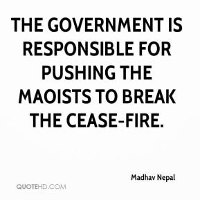 Madhav Nepal  - The government is responsible for pushing the Maoists to break the cease-fire.
