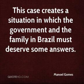 Manoel Gomes  - This case creates a situation in which the government and the family in Brazil must deserve some answers.