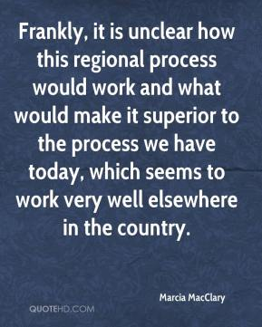 Marcia MacClary  - Frankly, it is unclear how this regional process would work and what would make it superior to the process we have today, which seems to work very well elsewhere in the country.