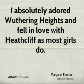 I absolutely adored Wuthering Heights and fell in love with Heathcliff as most girls do.