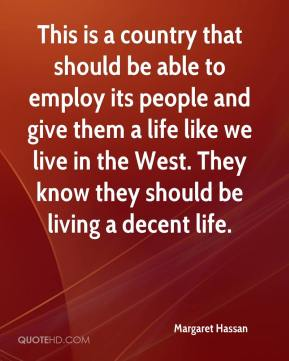 This is a country that should be able to employ its people and give them a life like we live in the West. They know they should be living a decent life.