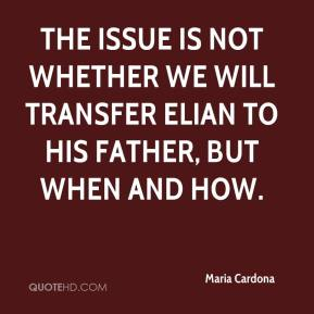 Maria Cardona  - The issue is not whether we will transfer Elian to his father, but when and how.