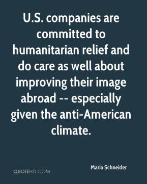 Maria Schneider  - U.S. companies are committed to humanitarian relief and do care as well about improving their image abroad -- especially given the anti-American climate.