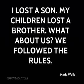 Maria Wells  - I lost a son. My children lost a brother. What about us? We followed the rules.