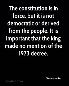 The constitution is in force, but it is not democratic or derived from the people. It is important that the king made no mention of the 1973 decree.