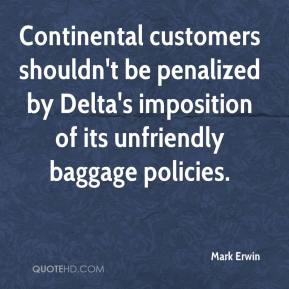 Mark Erwin  - Continental customers shouldn't be penalized by Delta's imposition of its unfriendly baggage policies.