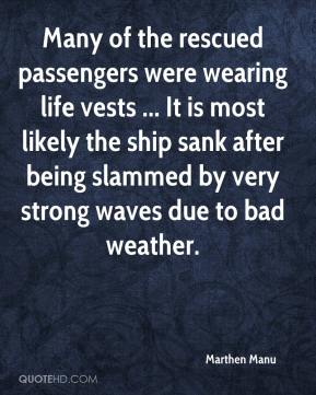 Marthen Manu  - Many of the rescued passengers were wearing life vests ... It is most likely the ship sank after being slammed by very strong waves due to bad weather.