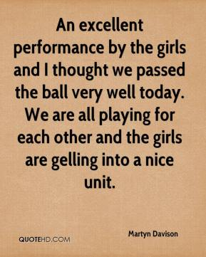 Martyn Davison  - An excellent performance by the girls and I thought we passed the ball very well today. We are all playing for each other and the girls are gelling into a nice unit.