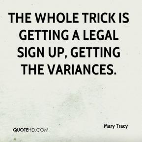 Mary Tracy  - The whole trick is getting a legal sign up, getting the variances.