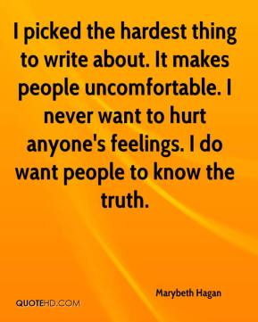 Marybeth Hagan  - I picked the hardest thing to write about. It makes people uncomfortable. I never want to hurt anyone's feelings. I do want people to know the truth.