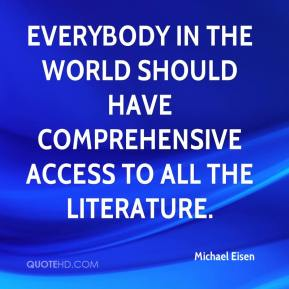 Michael Eisen  - Everybody in the world should have comprehensive access to all the literature.