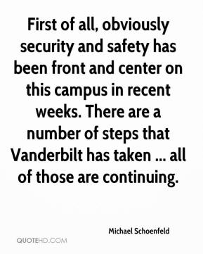 Michael Schoenfeld  - First of all, obviously security and safety has been front and center on this campus in recent weeks. There are a number of steps that Vanderbilt has taken ... all of those are continuing.