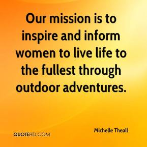 Our mission is to inspire and inform women to live life to the fullest through outdoor adventures.