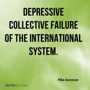 Mike Aaronson  - depressive collective failure of the international system.