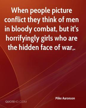Mike Aaronson  - When people picture conflict they think of men in bloody combat, but it's horrifyingly girls who are the hidden face of war.