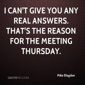 Mike Blagdon  - I can't give you any real answers. That's the reason for the meeting Thursday.