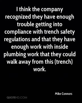 Mike Connors  - I think the company recognized they have enough trouble getting into compliance with trench safety regulations and that they have enough work with inside plumbing work that they could walk away from this (trench) work.