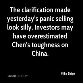 Mike Shiao  - The clarification made yesterday's panic selling look silly. Investors may have overestimated Chen's toughness on China.
