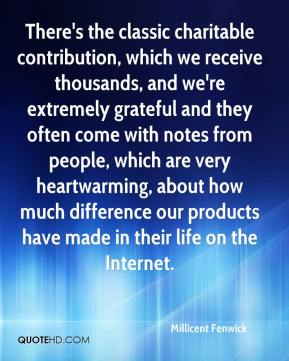 There's the classic charitable contribution, which we receive thousands, and we're extremely grateful and they often come with notes from people, which are very heartwarming, about how much difference our products have made in their life on the Internet.