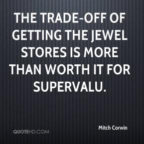 Mitch Corwin  - The trade-off of getting the Jewel stores is more than worth it for Supervalu.
