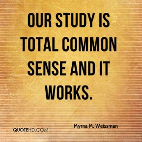 Myrna M. Weissman  - Our study is total common sense and it works.