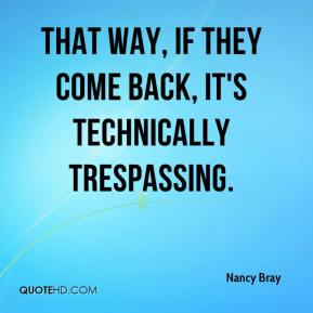 That way, if they come back, it's technically trespassing.