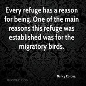 Nancy Corona  - Every refuge has a reason for being. One of the main reasons this refuge was established was for the migratory birds.