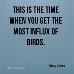 Nancy Corona  - This is the time when you get the most influx of birds.