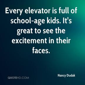 Nancy Dudak  - Every elevator is full of school-age kids. It's great to see the excitement in their faces.