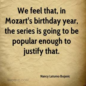 Nancy Laturno Bojanic  - We feel that, in Mozart's birthday year, the series is going to be popular enough to justify that.