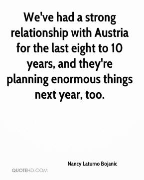 Nancy Laturno Bojanic  - We've had a strong relationship with Austria for the last eight to 10 years, and they're planning enormous things next year, too.