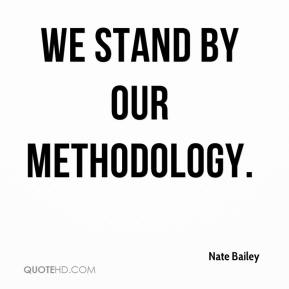 Nate Bailey  - We stand by our methodology.