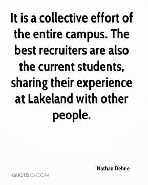 Nathan Dehne  - It is a collective effort of the entire campus. The best recruiters are also the current students, sharing their experience at Lakeland with other people.