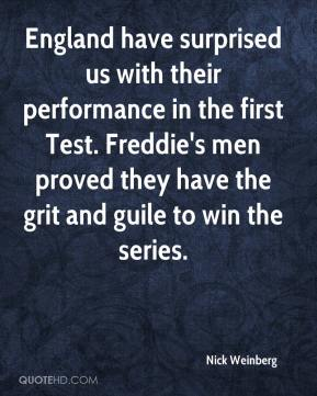 Nick Weinberg  - England have surprised us with their performance in the first Test. Freddie's men proved they have the grit and guile to win the series.
