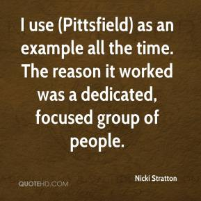 Nicki Stratton  - I use (Pittsfield) as an example all the time. The reason it worked was a dedicated, focused group of people.